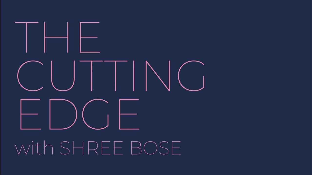 Introducing CUTTING EDGE with SHREE BOSE