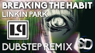 Linkin Park Breaking the Habit Dubstep Remix