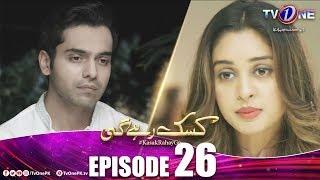 Kasak Rahay Ge | Episode 26 | TV One Drama
