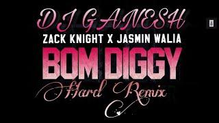 Bom Diggy (Remix) - DJ Ganeah | Zack Knight & Jasmin Walia (Hard Remix)