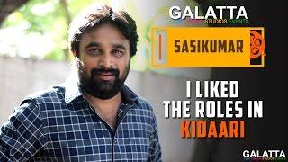 I liked the roles in Kidaari - Sasikumar