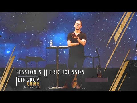 Session 5 || ERIC JOHNSON || KINGDOM COME SA 2018