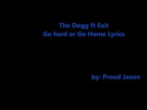 The Dogg ft Exit-- Go hard or Go home lyrics