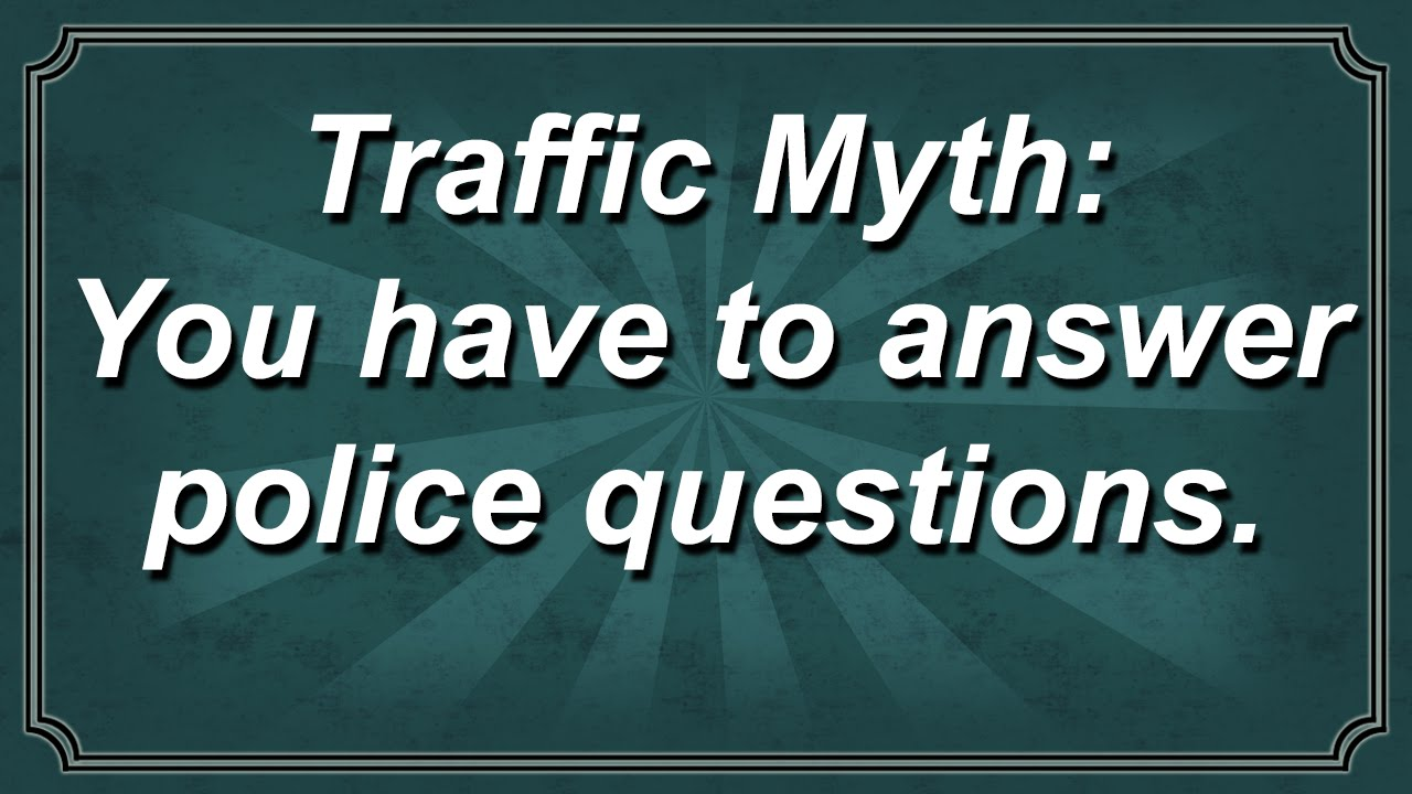 Video Traffic Myth You Have To Answer Police Questions Andrew Flusche