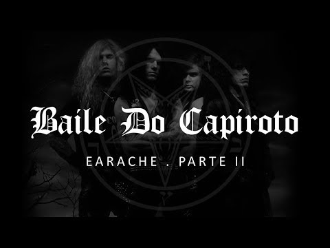 EARACHE RECORDS Parte II | BAILE DO CAPIROTO