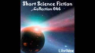 Short Science Fiction Collection 046 (FULL Audiobook)