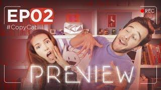 PREVIEW EP02 - #CopyCat