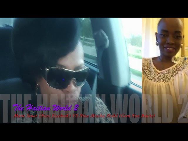 The Haitian World 2 Ta sanble Marie Senat ta fache ak Nina Maisha koz La Reine.Part#3