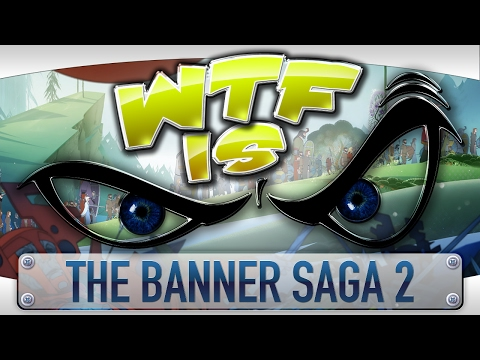 WTF Is... - The Banner Saga 2 ?