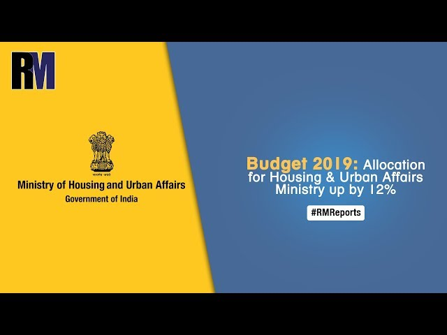 Budget 2019: Allocation for Housing & Urban Affairs Ministry up by 12% | Weekly News Roundup