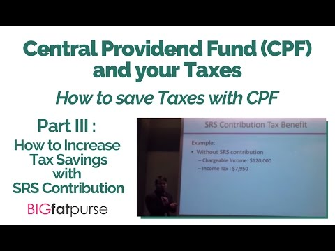 CPF and Taxes - How to Save Taxes using your CPF - Increase Tax Savings using SRS Contribution