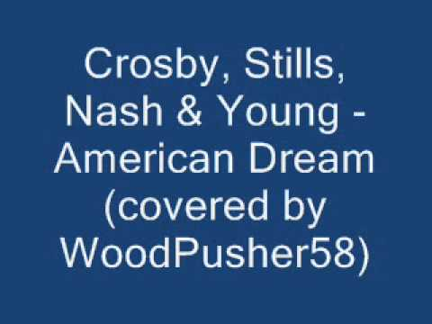 Crosby, Stills, Nash & Young - American Dream (covered by WoodPusher58)