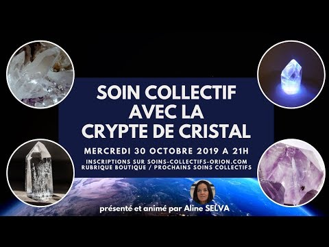 Soin Collectif avec la Crypte de Cristal le 30/10/2019 à 21h avec Aline SELVA