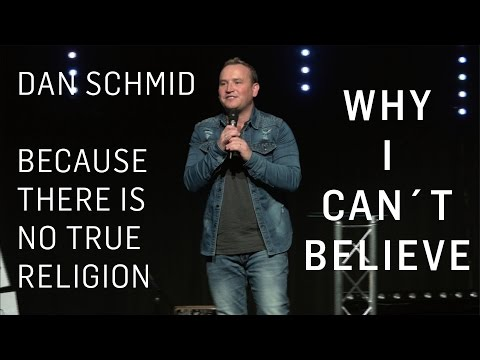 ...because there is no true religion | Dan Schmid #whyicantbelieve