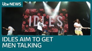 Punk rock band Idles want men to talk about their vulnerabilities | ITV News