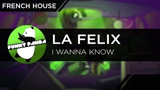 French House | La Félix - I Wanna Know