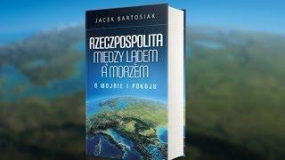 Recenzja: Jacek Bartosiak, Rzeczpospolita między lądem a morzem | Geopolityka #88