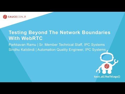 Testing Beyond The Network Boundaries With WebRTC - Parkkavan Ramu & Sindhu Kalidindi