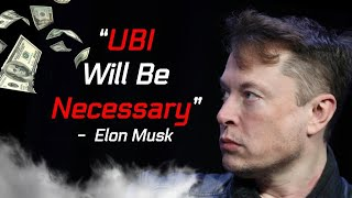 Why Elon Musk Believes Universal Basic income Will be Necessary