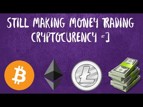 Still Making Money Trading Cryptocurency =)