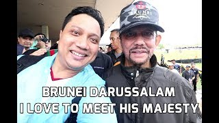 Love to meet HIS MAJESTY (BRUNEI DAY 01)