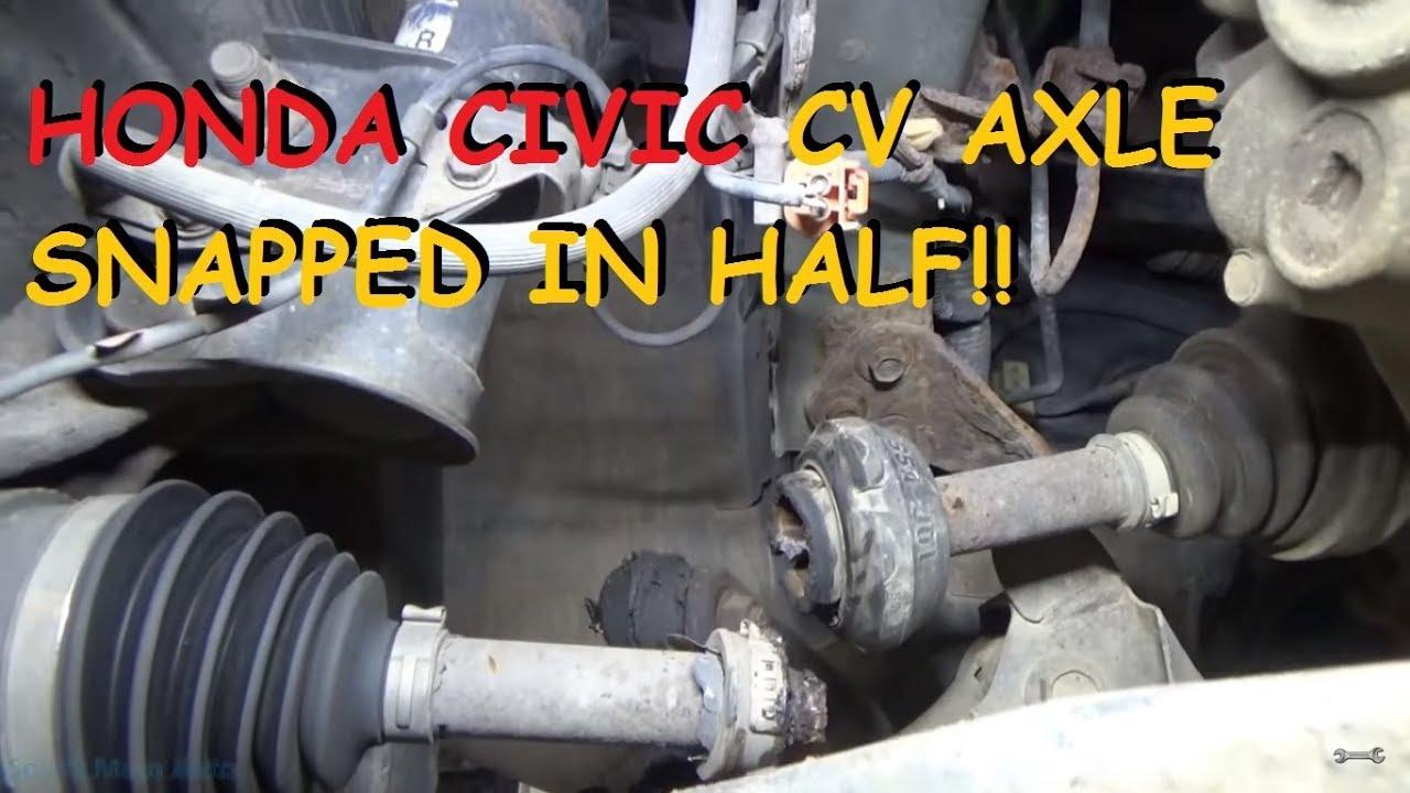 Honda Civic  CV Axle Snapped In Half  YouTube