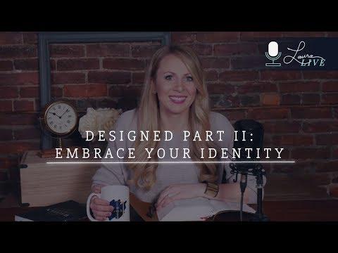 DESIGNED Part II: Embrace your Identity