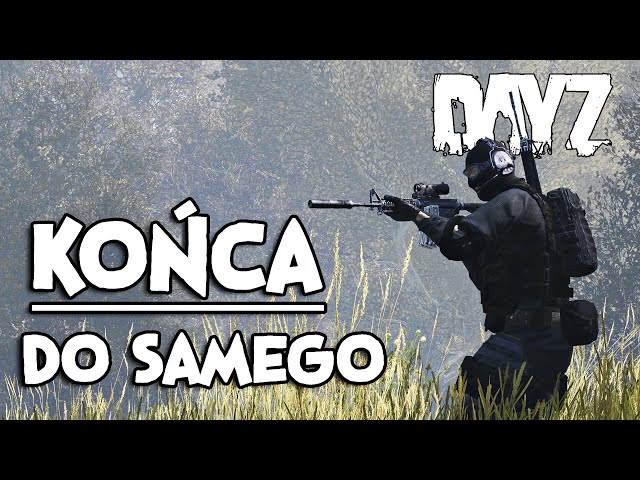 DO SAMEGO KOŃCA - DAYZ | GAMEPLAY PL