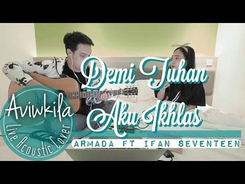 Armada Ft. Ifan Seventeen - Demi Tuhan Aku Ikhlas (Live Acoustic Cover by Aviwkila)