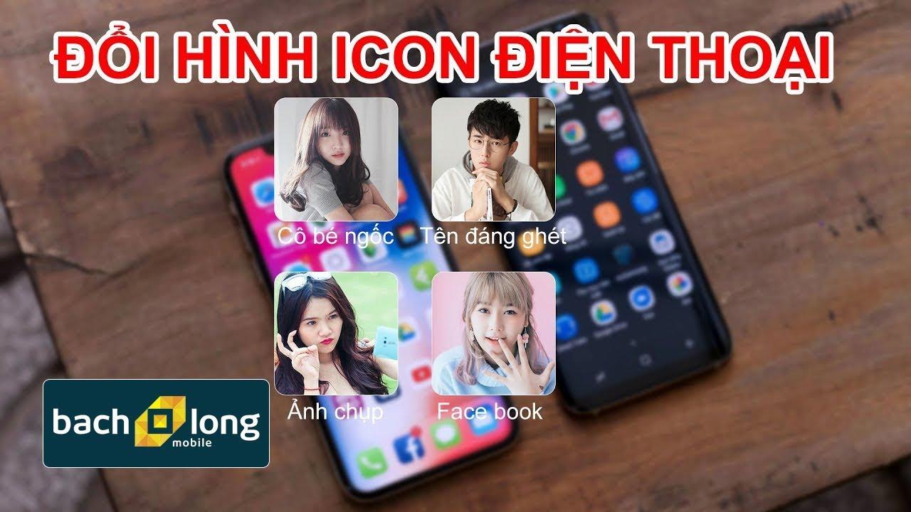 Đổi icon điện thoại android và ios có thể bạn chưa biết | Thủ thuật mobile