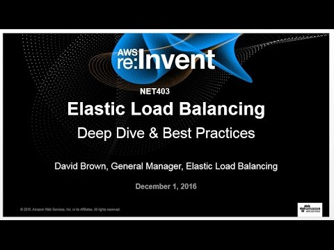 AWS re:Invent 2016: Elastic Load Balancing Deep Dive and Best Practices (NET403)