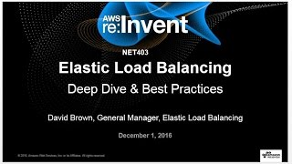 aws re invent 2016 elastic load balancing deep dive and best practices net403