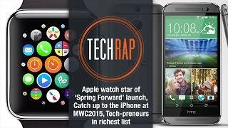 Apple Watch, Mobile World Congress 2015, techpreneurs in Forbes' richest (TechRap)