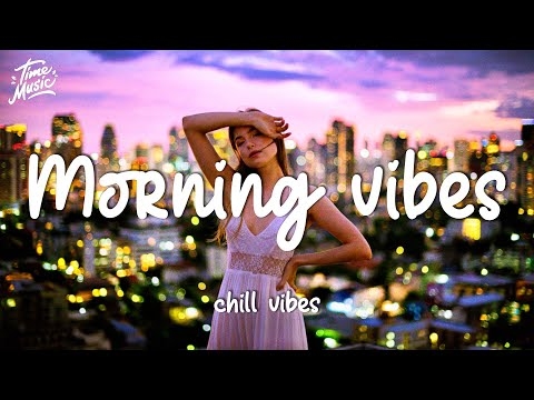 Morning Music Relaxing Playlist - Chill Vibes ~ Chill Out Music Mix
