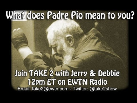 Take 2 with Jerry and Debbie - Padre Pio -...