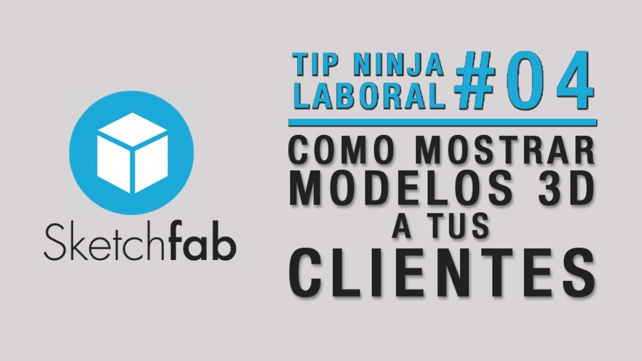 Tip Ninja Laboral #4 - Como mostrar proyectos 3D a clientes - Sketchfab