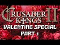 Crusader Kings 2 - Valentine Special | Part 1