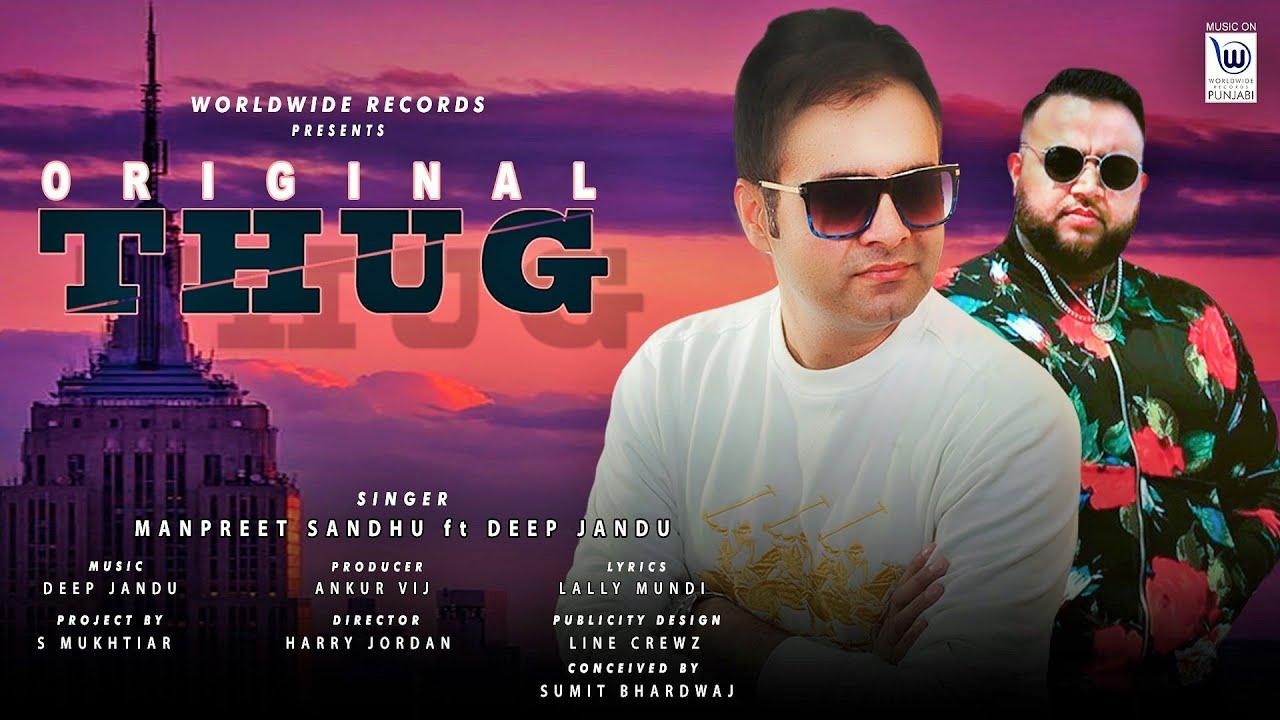 ORIGINAL THUG   Manpreet Sandhu   Deep Jandu   Official Video   New Song 2020
