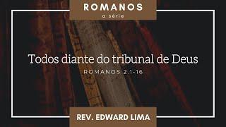 Todos diante do tribunal de Deus (Rm 2.1-16) | Rev. Edward Lima | 25/jul/2021