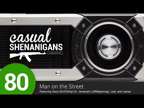 Casual Shenanigans Gaming Episode 80 - Man on the Street