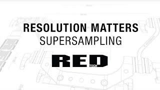RED TECH | Resolution Matters | Supersampling