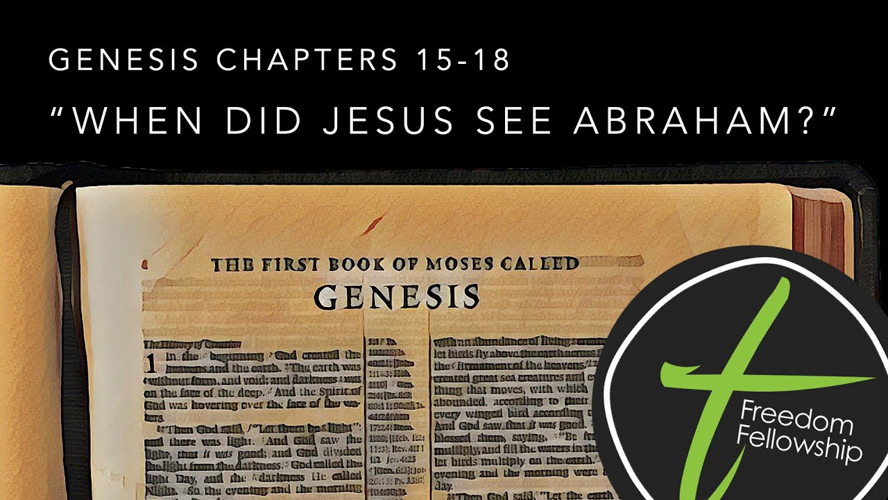 "Freedom Fellowship: Genesis 15-18 ""When Did Jesus See Abraham?"" (4/25/2021)"