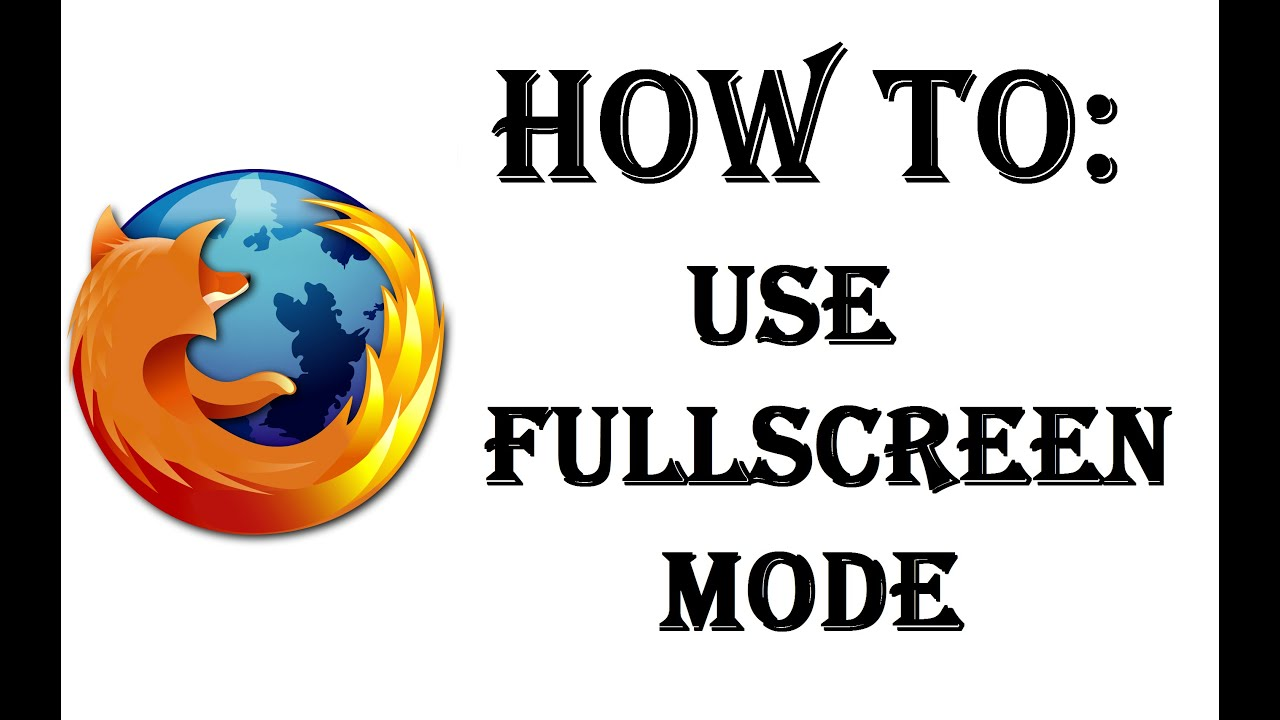 How To Use Full Screen Mode In The Firefox Web Browser