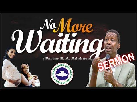Pastor E.A Adeboye Sermon_ NO MORE WAITING