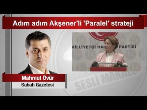 Mahmut Övür  Adım Adım Akşener'li 'Paralel' Strateji