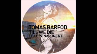 Tomas Barfod - Till We Die feat. Nina Kinert (Original Mix)