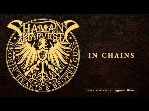 Shaman's Harvest - In Chains (Smokin' Hearts & Broken Guns)