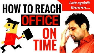 10 Strategies to help you reach office on Time