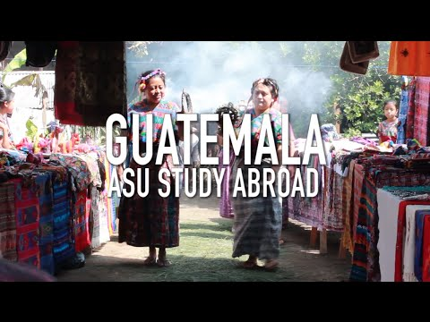 Guatemala ASU Study Abroad (Part 2 of 2)