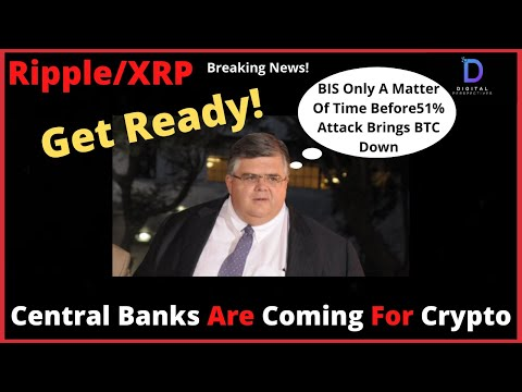 Ripple/XRP-Central Banks Come For Crypto,BIS Only A Matter Of Time Before51% Attack Brings BTC Down